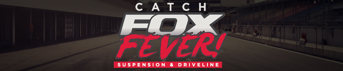 Fox Fever Suspension & Driveline!